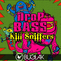 Kill Sniffers - Drop Bass