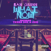 San Quinn - What Now (feat. Young Doe, Jkee) - Single