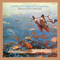 Lonnie Liston Smith & The Cosmic Echoes - Reflections of a Golden Dream