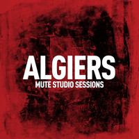 Algiers - Mute Studio Sessions