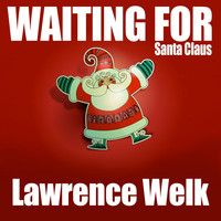 Lawrence Welk - Waiting for Santa Claus