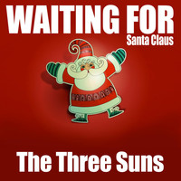 The Three Suns - Waiting for Santa Claus