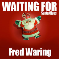 Fred Waring - Waiting for Santa Claus