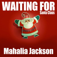 Mahalia Jackson - Waiting for Santa Claus
