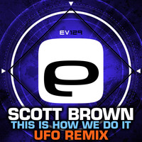 Scott Brown - This Is How We Do It (UFO Remix)