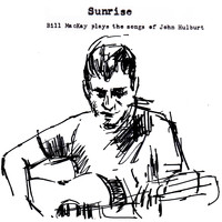 Bill MacKay - Sunrise : Bill MacKay Plays the Songs of John Hulburt