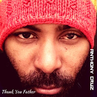 Anthony Cruz - Thank You Father