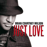 Brian Courtney Wilson - Just Love