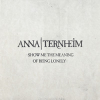 Anna Ternheim - Show Me The Meaning Of Being Lonely