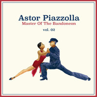 Astor Piazzolla - Master of the Bandoneon Vol. 02