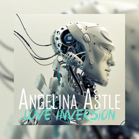 Angelina Astle - Love Inversion