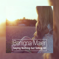 Benigna Maier - Saying Nothing but Telling All