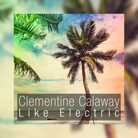 Clementine Calaway - Like Electric