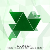 Alobar - Ten Years of Ambient