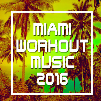 Various Artists - Miami Workout Music 2016