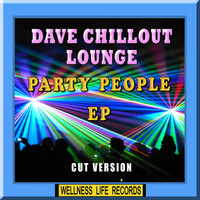Dave Chillout Lounge - Party People - EP (Cut Version)