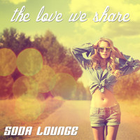 Soda Lounge - The Love We Share