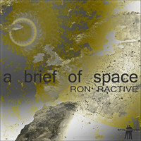 Ron Ractive - A Brief of Space