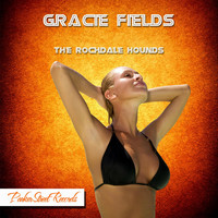 Gracie Fields - The Rochdale Hounds