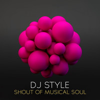 Dj Style - Shout of Musical Soul