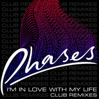 Phases - I'm In Love With My Life (Club Remixes)