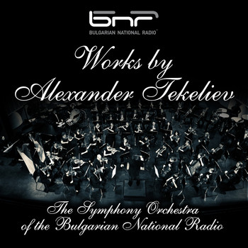 The Symphony Orchestra of The Bulgarian National Radio - Works by Alexander Tekeliev
