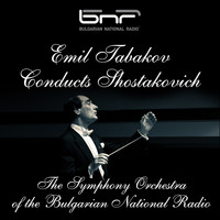 The Symphony Orchestra of the Bulgarian National Radio & Emil Tabakov - Emil Tabakov Conducts Shostakovich