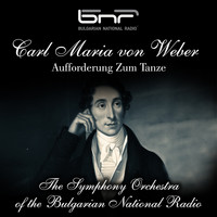 The Symphony Orchestra of the Bulgarian National Radio & Emil Tabakov - Carl Maria von Weber: Aufforderung zum Tanze