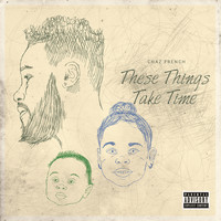 Chaz French - These Things Take Time (Explicit)