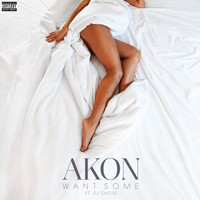 Akon - Want Some (feat. DJ Chose) (Explicit)
