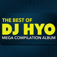 DJ HYO - The Best of DJ Hyo: Mega Compilation Album