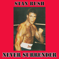Stan Bush - Never Surrender (From Kickboxer)