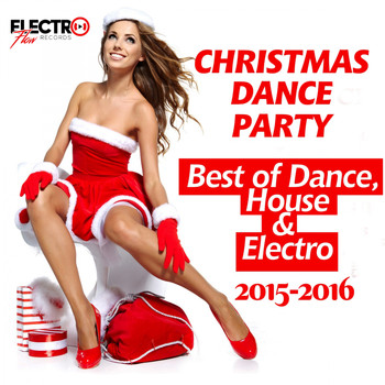 Various Artists - Christmas Dance Party 2015-2016 (Best of Dance, House & Electro)