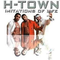 H-Town - Imitations of Life