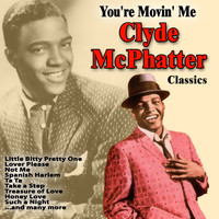 Clyde McPhatter - You're Movin' Me : Clyde McPhatter Classics