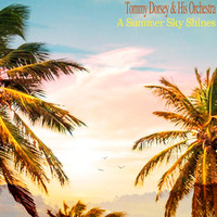 Tommy Dorsey & His Orchestra - A Summer Sky Shines