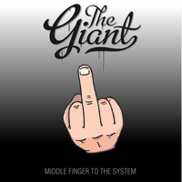 The Giant - Middle Finger to the System (Original Version)
