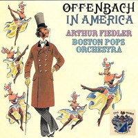 Boston Pops Orchestra - Offenbach in America