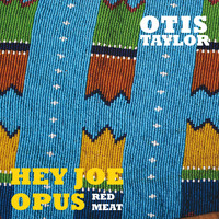 Otis Taylor - Hey Joe Opus Red Meat