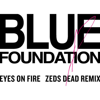 Blue Foundation & Zeds Dead - Eyes On Fire (Zed Dead Remix)