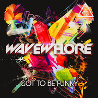 Wavewhore - Got To Be Funky