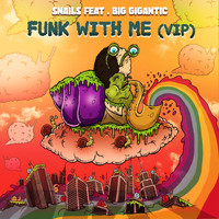Snails - Funk With Me (feat. Big Gigantic) (VIP)