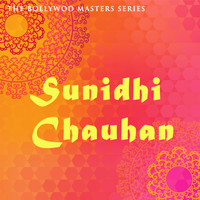 Sunidhi Chauhan - The Bollywood Masters Series: Sunidhi Chauhan