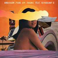 Anderson .Paak - Am I Wrong (feat. ScHoolboy Q) - Single