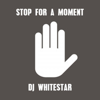 Dj Whitestar - Stop for a Moment