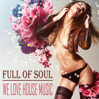 Full of Soul - We Love House Music
