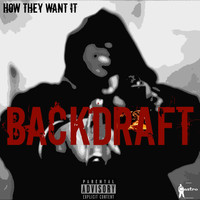 Backdraft - How They Want It - Single (Explicit)