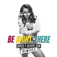 Diplo, Sleepy Tom / - Be Right There (Remixes)