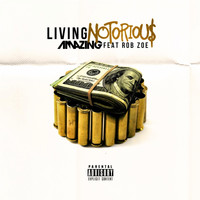 Amazing - Living Notorious (feat. Rob Zoe) - Single (Explicit)