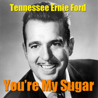 Tennessee Ernie Ford - You're My Sugar